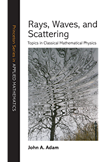 Rays, Waves, and Scattering: Topics in Classical Mathematical Physics (Princeton Series in