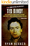 Ted Bundy: The Horrific True Story behind America's Most Wicked Serial Killer (Real Crime By Real Killers Book 4) (English Edition)
