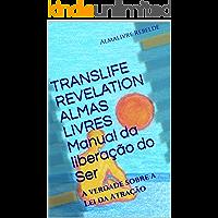 Translife Revelation Almas Livres Manual da liberação do Ser: A verdade sobre a Lei da Atração