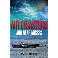 The Mammoth Book of Air Disasters and Near Misses (Mammoth Books 429)
