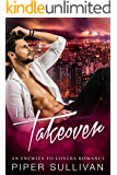 His Takeover: An Enemies to Lovers Romance
