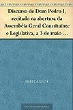 Discurso de Dom Pedro I recitado na abertura da Assembéia Geral Constituinte e Legislativa a 3 de maio de 1823
