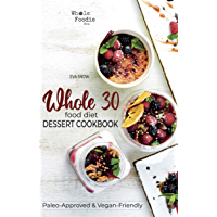 Whole 30 Food Diet Dessert Cookbook: A Fantastic Collection of Gluten-Free, Grain-Free, Sugar-Free, and Dairy-Free…