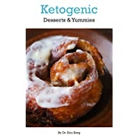 Dr. Berg's Ketogenic Desserts & Yummies: Incredibly Pleasurable Low Carb Desserts...