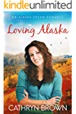 Loving Alaska (An Alaska Dream Romance Book 2)