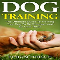 Dog Training: The Ultimate Guide to Training Your Dog to Be Obedient and Do Cool Tricks