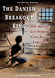 The Danish Breakout King: The Amazing Life-story of Carl August Lorentzen - told by his Great Nephew