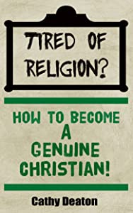 Tired Of Religion? How To Become A Genuine Christian