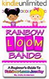 Rainbow Loom Bands: A Beginner's Guide to Rainbow Loom Jewelry