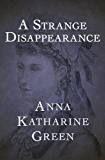 A Strange Disappearance (The Mr. Gryce Mysteries)