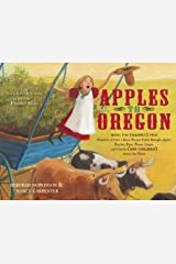 Apples to Oregon: Being the (Slightly) True Narrative of How a Brave Pioneer Father Brought Apples, Peaches, Pears, Plums, Grapes, and Cherries (and Children) Across the Plains Kindle Edition