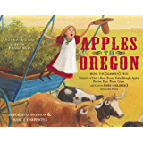 Apples to Oregon: Being the (Slightly) True Narrative of How a Brave Pioneer Father Brought Apples, Peaches, Pears…