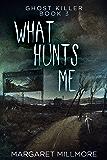 What Hunts Me (Ghost Killer Book 3)