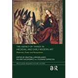 The Agency of Things in Medieval and Early Modern Art: Materials, Power and Manipulation (Routledge Research in Art History)