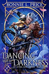 Dancing with Darkness: A Romantic Demon Fantasy (Of Astral and Umbral Book 3) Kindle Edition