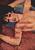 Amedeo Modigliani: Der Tau in Ihren Augen: Der autobiographisch-historische Roman (German Edition)