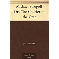 Michael Strogoff Or, The Courier of the Czar (English Edition)
