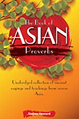The Book of Asian Proverbs: Unabridged collection of ancient sayings and teachings from across Asia. (Asian Words of Wisddom) Kindle Edition