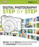 Digital Photography Step by Step: Build Your Skills From Beginner to Confident Photographer
