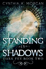 Standing in Shadows (Dark Fey Book 2) Kindle Edition