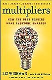 Multipliers: How the Best Leaders Make Everyone Smarter by Liz Wiseman (12-Feb-2015) Paperback