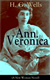 Ann Veronica (A New Woman Novel): A Feminist Novel from the Father of Science Fiction, also known for The Time Machine, The Island of Doctor Moreau, The ... War of the Worlds, The Outline of History...