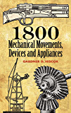 1800 Mechanical Movements, Devices and Appliances (Dover Science Books)