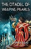 The Citadel of Weeping Pearls (Xuya Universe)