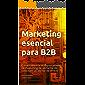 Marketing esencial para B2B: Cómo convertir el departamento de marketing de un factor de costos en un motor de ventas