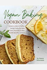 Vegan Baking Cookbook: Simple & Easy-to-Follow Recipe Collection that Taste Amazing & Offer Health Benefits to Boot! Kindle Edition