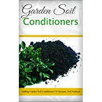Garden Soil Conditioners: Adding Garden Soil Conditioners To Increase Soil Nutrient
