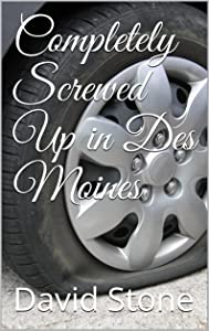 Completely Screwed Up in Des Moines (Cheap Short Stories Book 5)