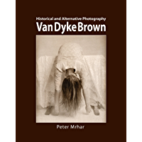 Van Dyke Brown: Historical and Alternative Photography (English