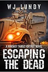 Escaping The Dead: A Whiskey Tango Foxtrot Novel: Book 1 Kindle Edition