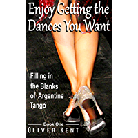 Enjoy Getting the Dances You Want: Filling in the Blanks of Argentine Tango - Book One book cover