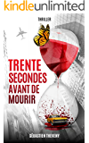 Trente secondes avant de mourir (French Edition)