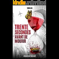Trente secondes avant de mourir (French Edition)