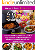 Weight Loss Freestyle Air Fryer Cookbook 2019: Features 600 New, Delicious, Quick & Easy Freestyle Air Fryer Weight Loss and Keto Dairy Free Recipes for a Healthy Living