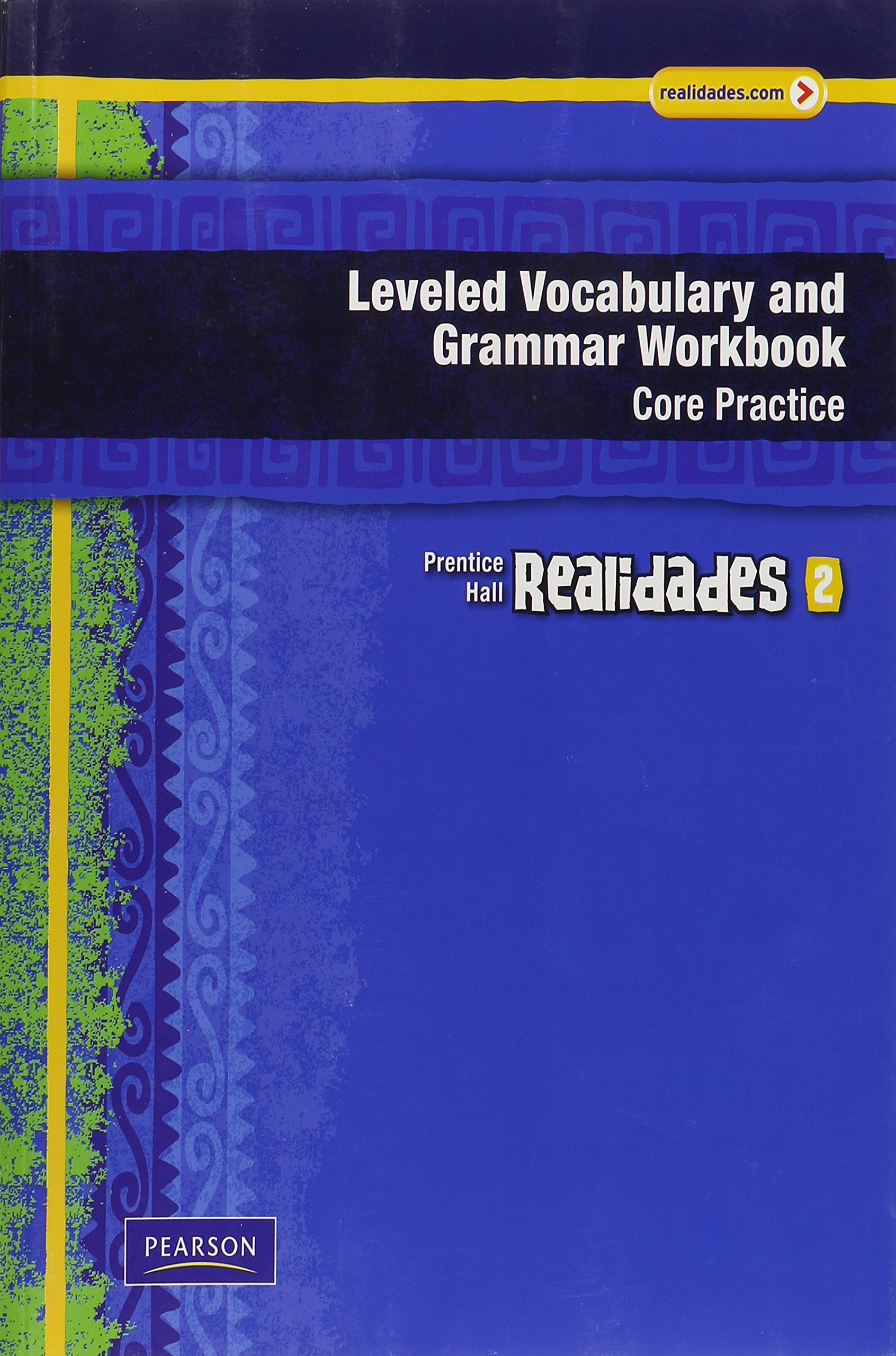 REALIDADES LEVELED VOCABULARY AND GRMR WORKBOOK (CORE & GUIDED PRACTICE) LEVEL 2 COPYRIGHT 2011