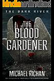 The Blood Gardener (The Dark River Book 2)