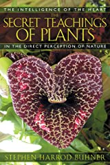 The Secret Teachings of Plants: The Intelligence of the Heart in the Direct Perception of Nature Paperback