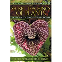The Secret Teachings of Plants: The Intelligence of the Heart in the Direct Perception of Nature: The Intelligence of the Heart in Direct Perception of Nature
