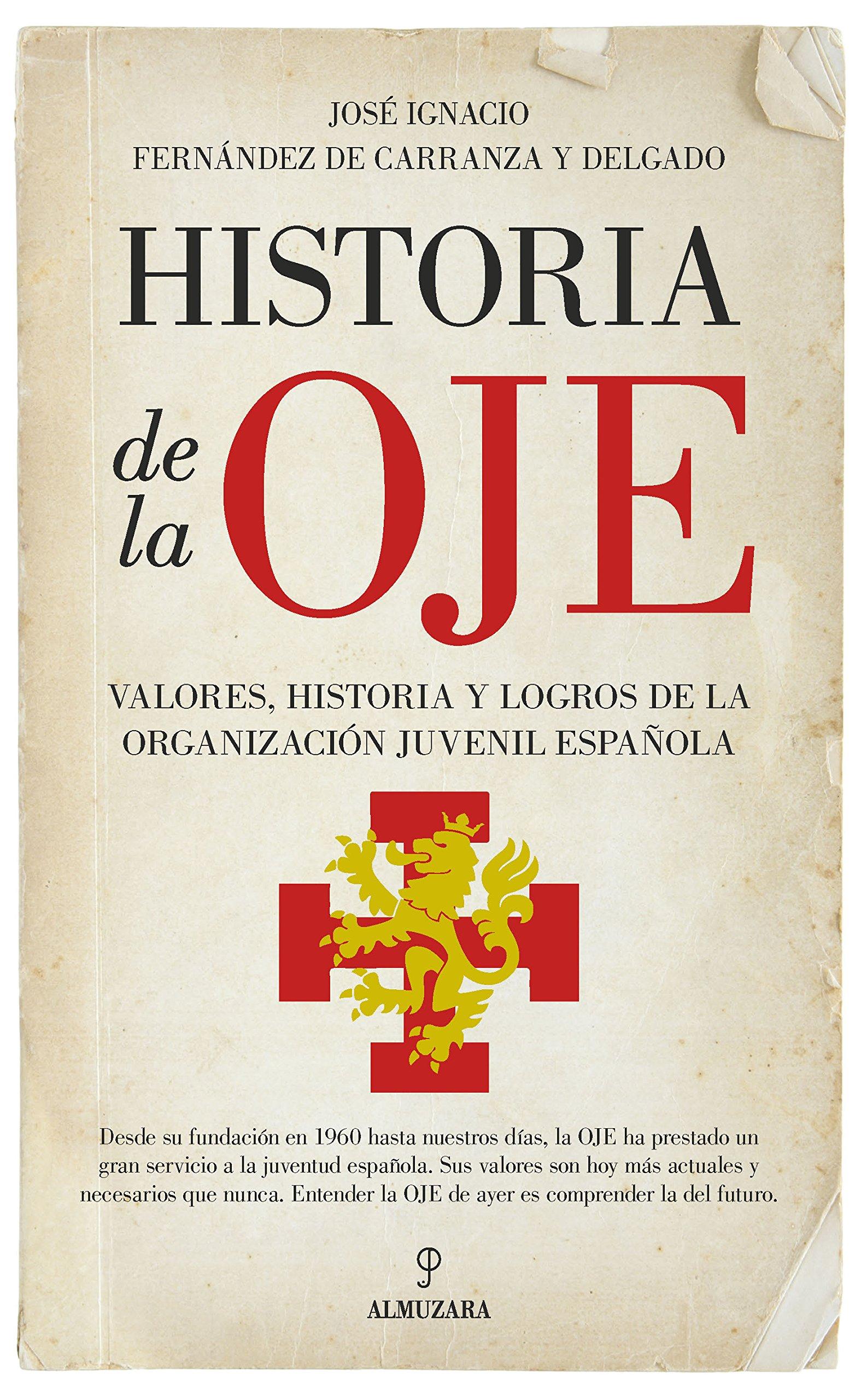 Historia de la Oje: Valores, historia y logros de la organización juvenil Española: Amazon.es: José Ignacio Fernández de Carranza y Delgado: Libros