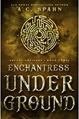 Enchantress Underground: An Urban Fantasy Novel (Arcane Artisans Book 3) Kindle Edition