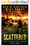 Scattered: Book 2 in the Thrilling Post-Apocalyptic Survival series: (The Long Night - Book 2)