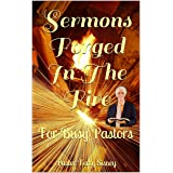 Sermons Forged In The Fire: For Busy Pastors