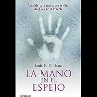 La mano en el espejo: Una historia real sobre la vida después de la muerte