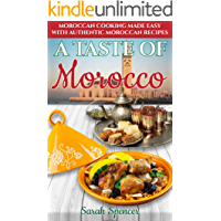 A Taste of Morocco: Moroccan Cooking Made Easy with Authentic Moroccan Recipes (Best Recipes from Around the World Book 9)