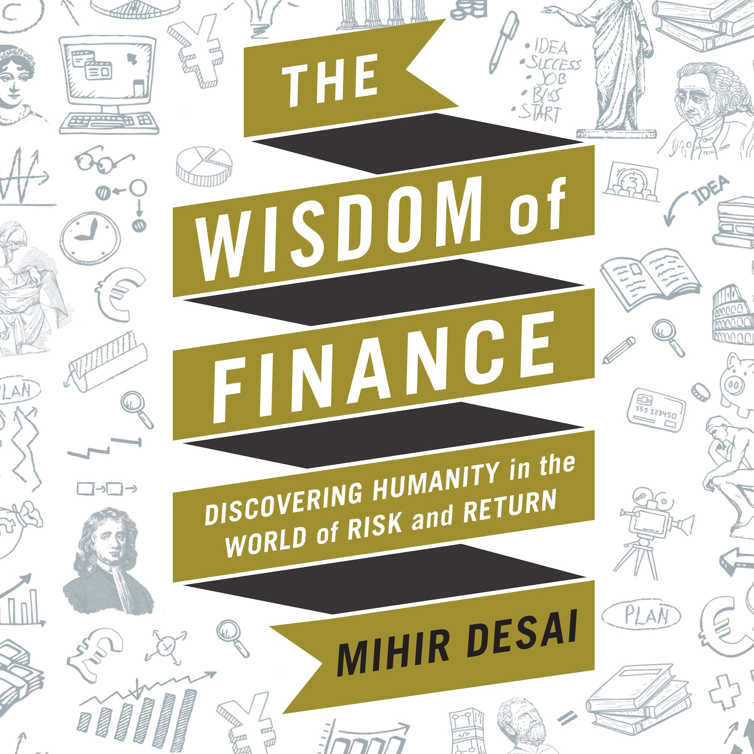 The Wisdom Of Finance  Discovering Humanity In The World Of Risk And Return