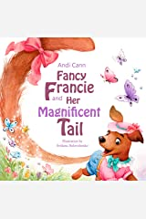 Fancy Francie and Her Magnificent Tail: A Picture Book for Every Child With a Wish to Adopt a Dog Kindle Edition